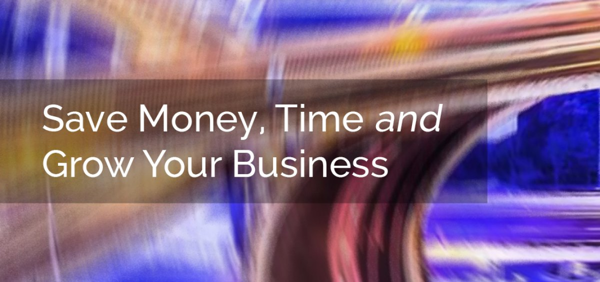Save Money, Time and Grow Your Business