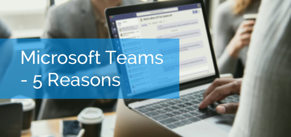 5 Reasons Why You Need Microsoft Teams