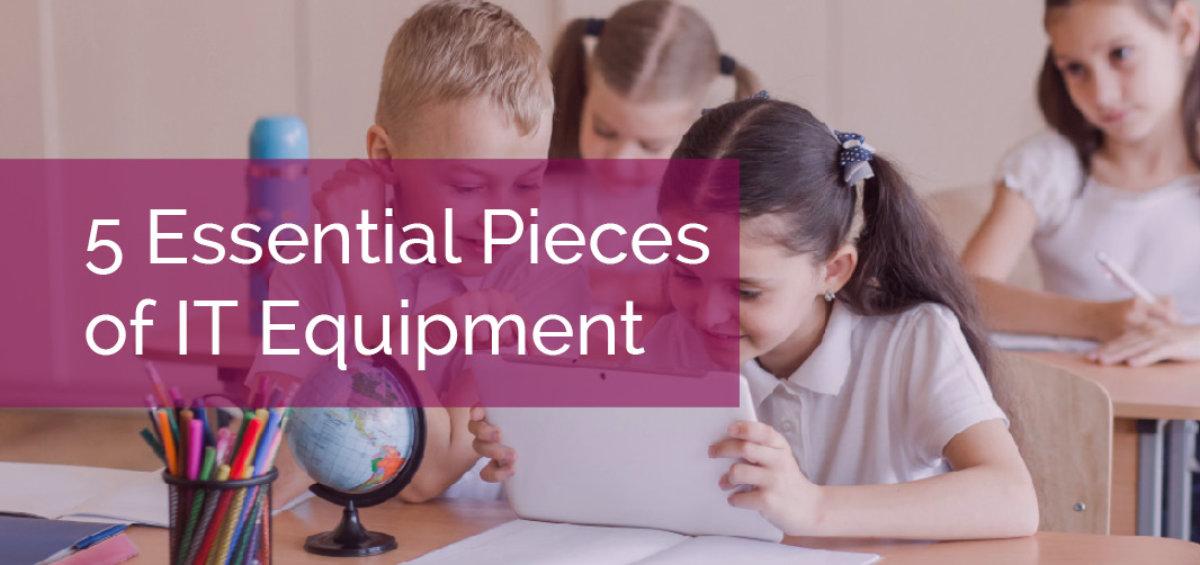 5 Essentials Pieces of IT Equipment