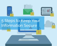 5 Steps to Keep Your Information Secure