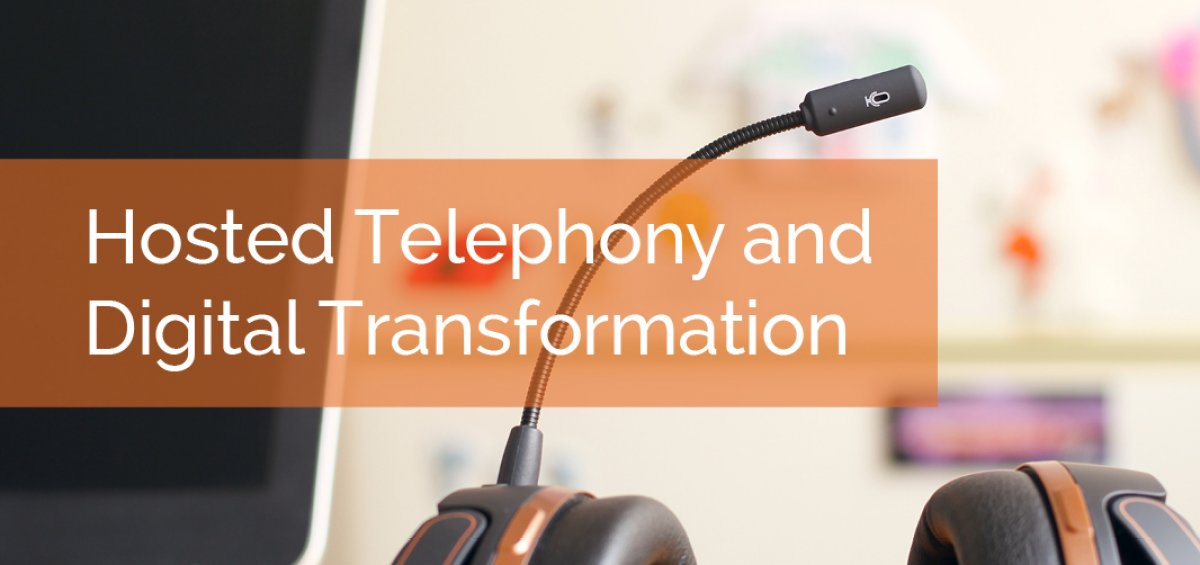 Hosted Telephony and Digital Transformation