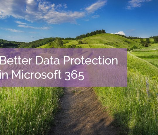 Better Data Protection in Microsoft 365