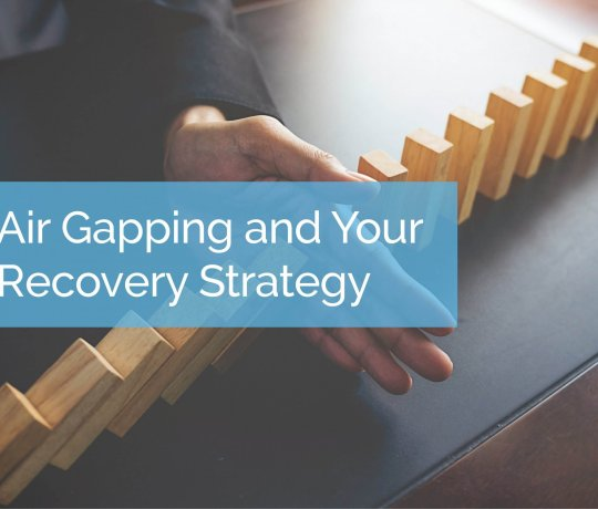 Air Gapping and Your Recovery Strategy