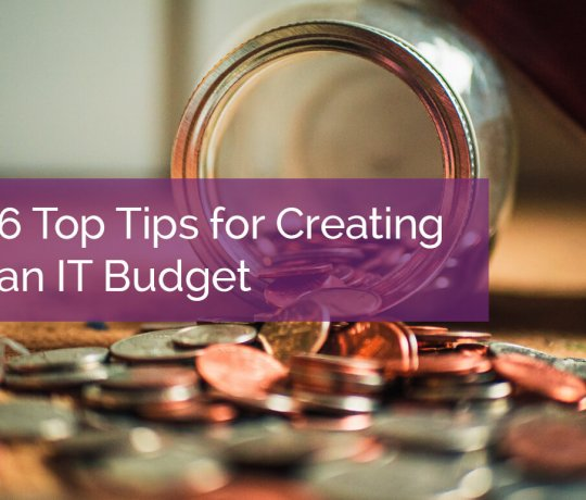 6 Top Tips for Creating an IT Budget